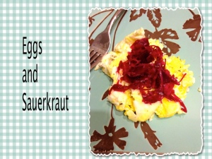 organic scrambled eggs and sauerkraut